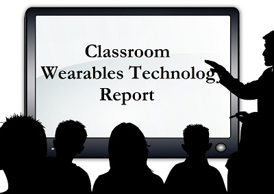 Classroom Wearables Technology Report